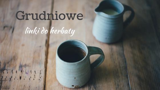 Grudniowe linki do herbaty - herbalicja